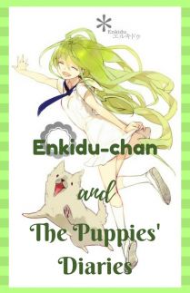 Enkidu-chan and The Puppies' Diaries