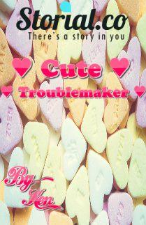 Cute Troublemaker