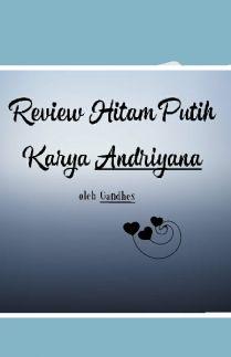 Review Hitam Putih Karya Andriyana.