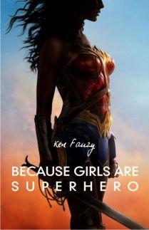 BECAUSE GIRLS ARE SUPERHERO