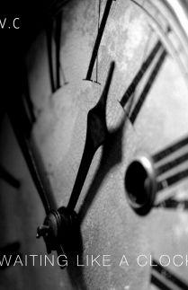 Waiting Like a Clock
