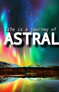 Life Is A Journey Of Astral