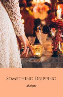 Something Dripping