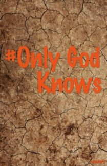 Only God Knows Section Two
