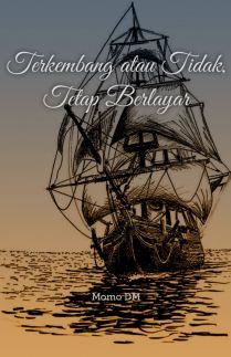 Terkembang atau Tidak Tetap Berlayar