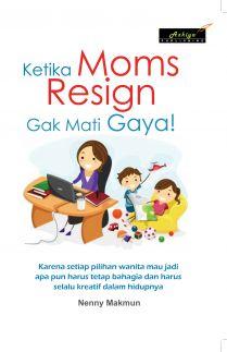 Mom Resign Gak Mati Gaya