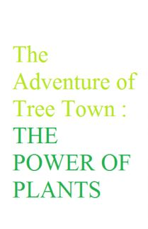 The Adventure of Tree Town : THE POWER OF PLANTS