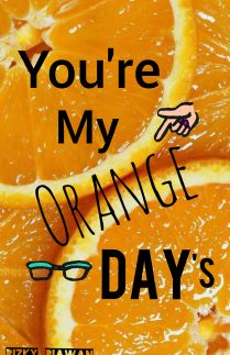 You Are My Orange Days